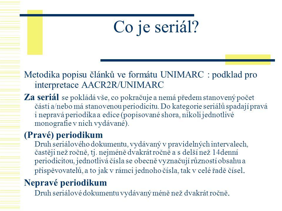 Co je seriál? Metodika popisu článků ve formátu UNIMARC : podklad pro interpretace AACR2R/UNIMARC Za seriál se pokládá vše, co pokračuje a nemá předem