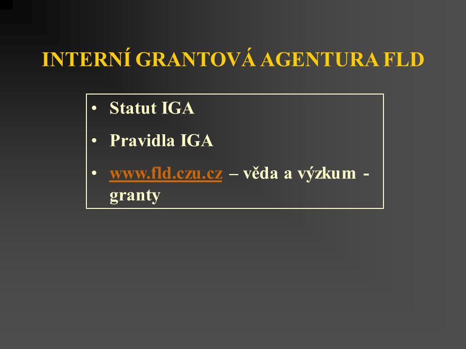 INTERNÍ GRANTOVÁ AGENTURA FLD Statut IGA Pravidla IGA www.fld.czu.cz – věda a výzkum - grantywww.fld.czu.cz