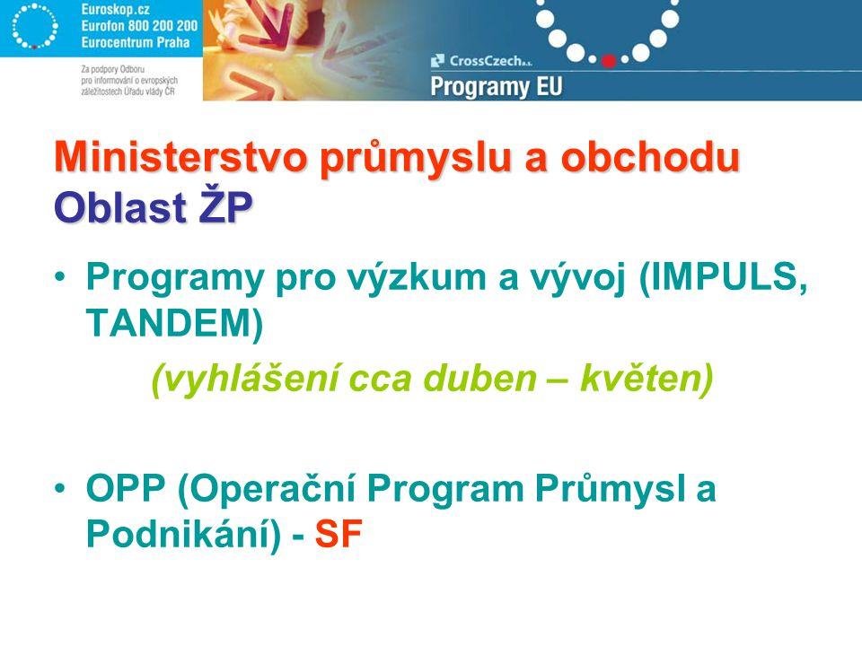 Ministerstvo průmyslu a obchodu Oblast ŽP Programy pro výzkum a vývoj (IMPULS, TANDEM) (vyhlášení cca duben – květen) OPP (Operační Program Průmysl a Podnikání) - SF