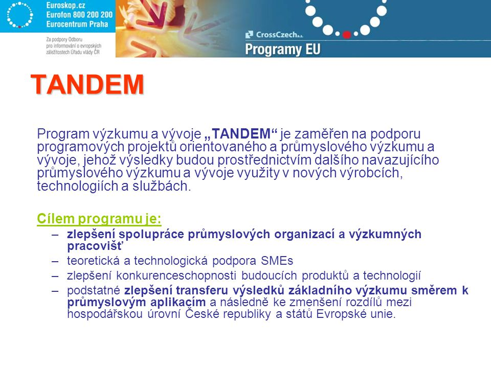 """TANDEM Program výzkumu a vývoje """"TANDEM je zaměřen na podporu programových projektů orientovaného a průmyslového výzkumu a vývoje, jehož výsledky budou prostřednictvím dalšího navazujícího průmyslového výzkumu a vývoje využity v nových výrobcích, technologiích a službách."""