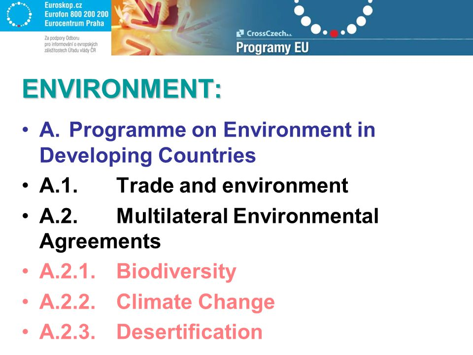 ENVIRONMENT: A.Programme on Environment in Developing Countries A.1.Trade and environment A.2.Multilateral Environmental Agreements A.2.1.Biodiversity A.2.2.Climate Change A.2.3.Desertification