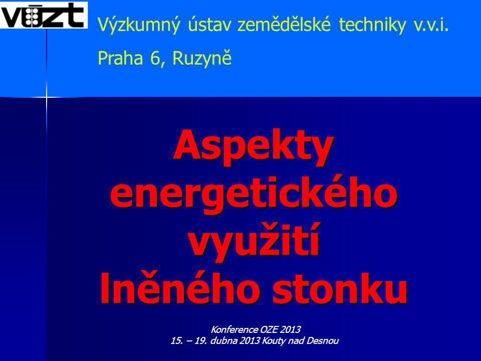 Aspekty energetického využití lněného stonku Výzkumný ústav zemědělské techniky v.v.i. Praha 6, Ruzyně Konference OZE 2013 15. – 19. dubna 2013 Kouty