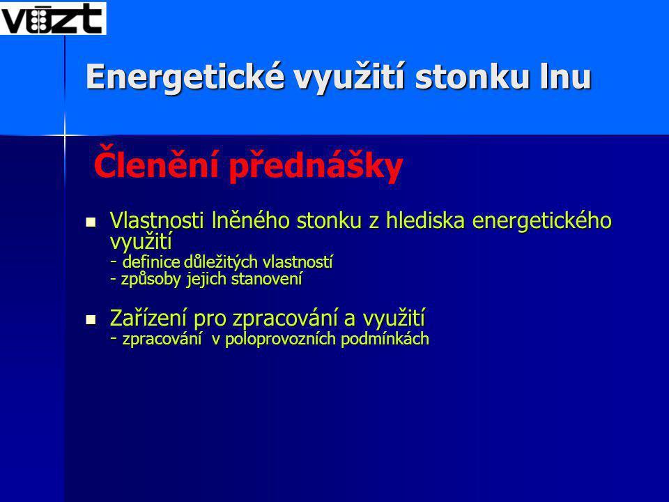 Energetické využití stonku lnu Vlastnosti lněného stonku z hlediska energetického využití - definice důležitých vlastností - způsoby jejich stanovení Vlastnosti lněného stonku z hlediska energetického využití - definice důležitých vlastností - způsoby jejich stanovení Zařízení pro zpracování a využití - zpracování v poloprovozních podmínkách Zařízení pro zpracování a využití - zpracování v poloprovozních podmínkách Členění přednášky