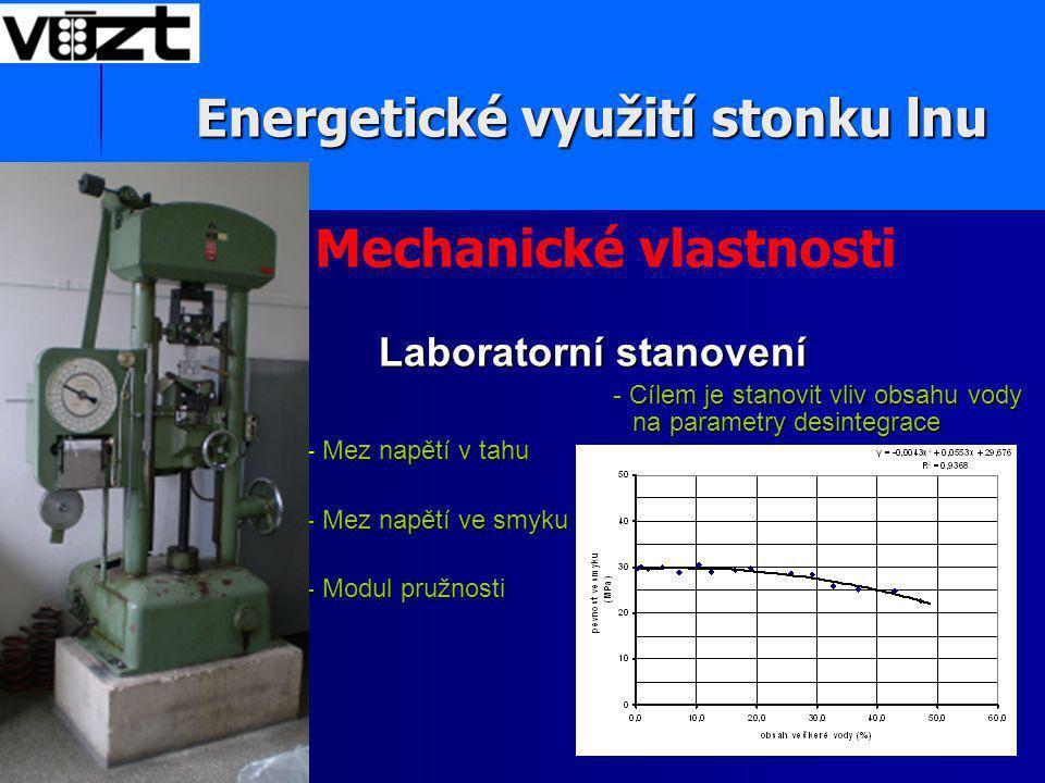 Laboratorní stanovení  Laboratorní stanovení - Cílem je stanovit vliv obsahu vody na parametry desintegrace Mez napětí v tahu - Cílem je stanovit vliv obsahu vody na parametry desintegrace - Mez napětí v tahu - - Mez napětí ve smyku - - - Modul pružnosti - - Mechanické vlastnosti Energetické využití stonku lnu