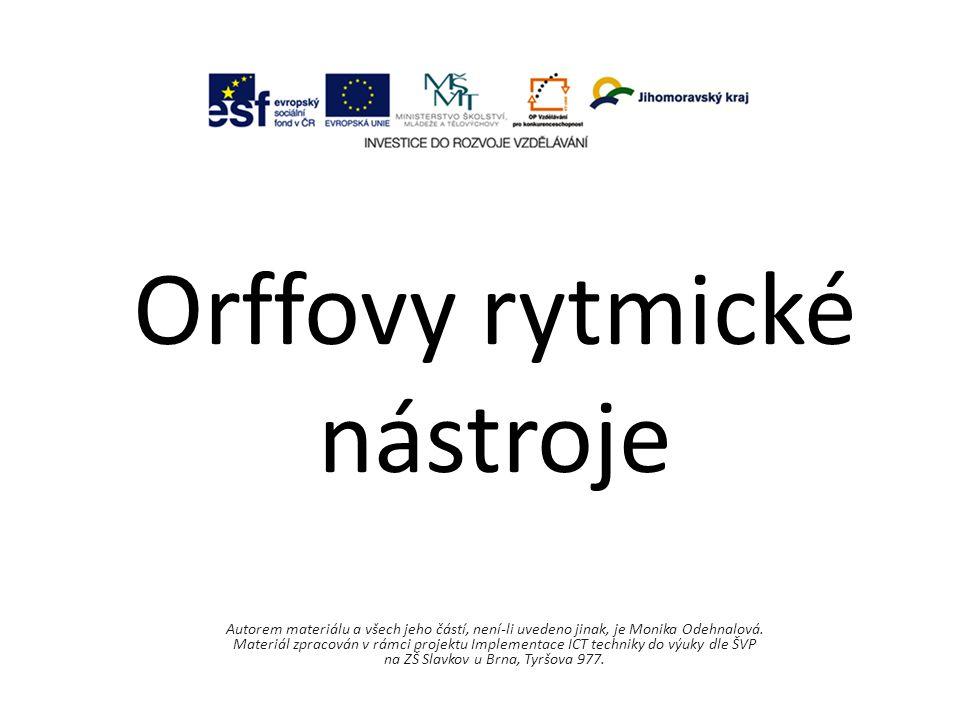 Orffovy rytmické nástroje Autorem materiálu a všech jeho částí, není-li uvedeno jinak, je Monika Odehnalová.