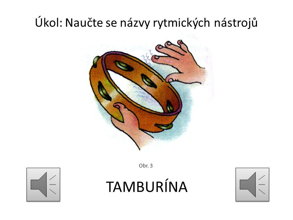 Úkol: Naučte se názvy rytmických nástrojů TAMBURÍNA Obr. 3
