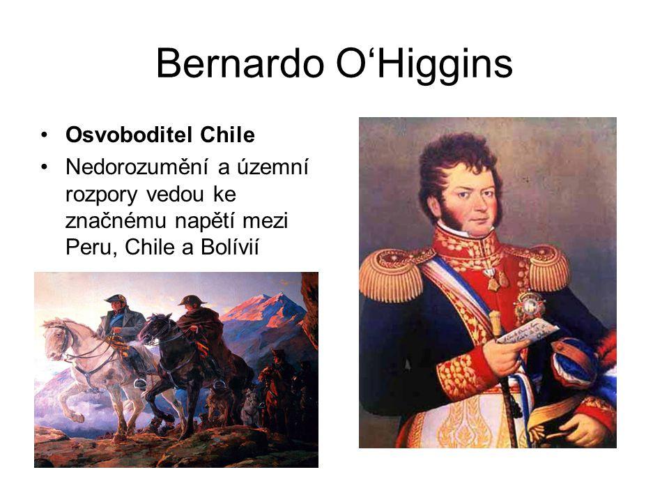 Bernardo O'Higgins Osvoboditel Chile Nedorozumění a územní rozpory vedou ke značnému napětí mezi Peru, Chile a Bolívií