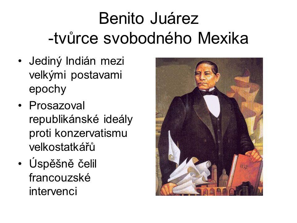 Benito Juárez -tvůrce svobodného Mexika Jediný Indián mezi velkými postavami epochy Prosazoval republikánské ideály proti konzervatismu velkostatkářů