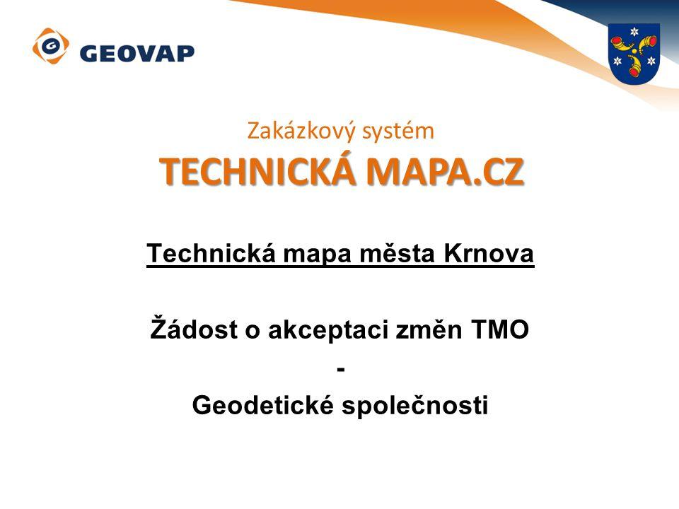 Technická mapa města Krnova Žádost o akceptaci změn TMO - Geodetické společnosti Zakázkový systém TECHNICKÁ MAPA.CZ