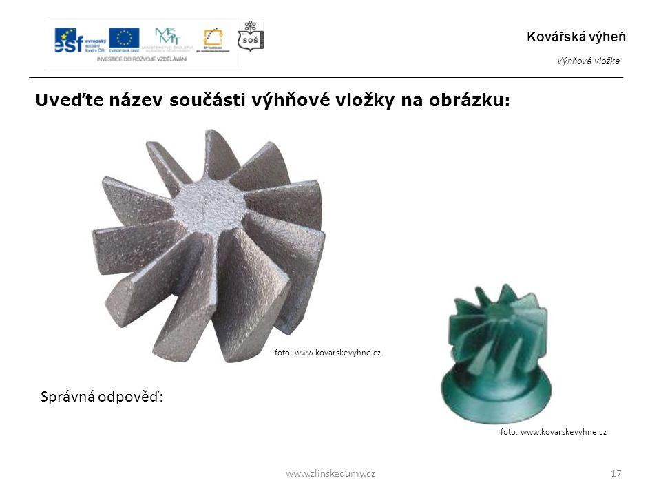 Kruhový rošt www.zlinskedumy.cz17 Kovářská výheň Výhňová vložka foto: www.kovarskevyhne.cz Uveďte název součásti výhňové vložky na obrázku: Správná odpověď: