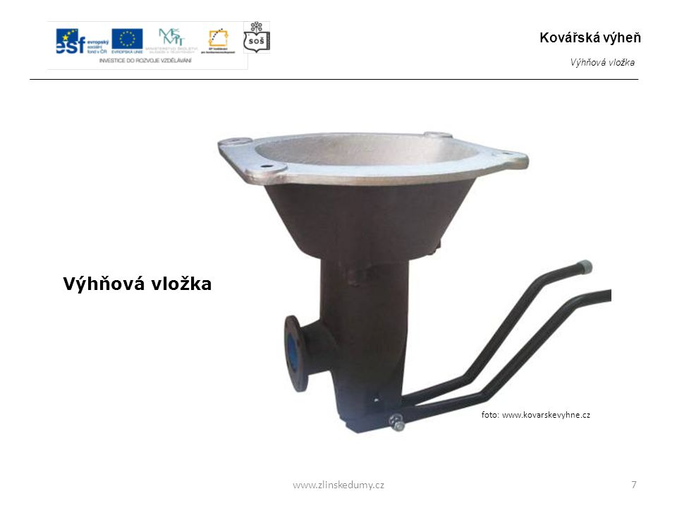 Výhňová vložka www.zlinskedumy.cz7 Kovářská výheň Výhňová vložka foto: www.kovarskevyhne.cz
