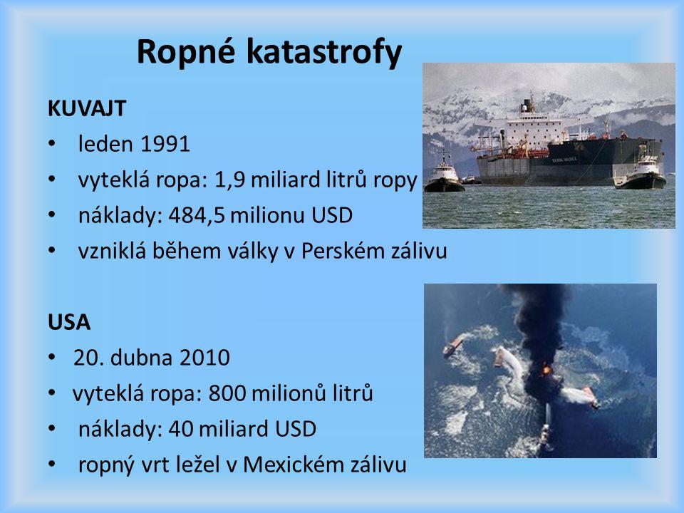 Ropné katastrofy KUVAJT leden 1991 vyteklá ropa: 1,9 miliard litrů ropy náklady: 484,5 milionu USD vzniklá během války v Perském zálivu USA 20. dubna