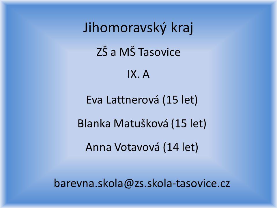 Jihomoravský kraj ZŠ a MŠ Tasovice IX. A Eva Lattnerová (15 let) Blanka Matušková (15 let) Anna Votavová (14 let) barevna.skola@zs.skola-tasovice.cz