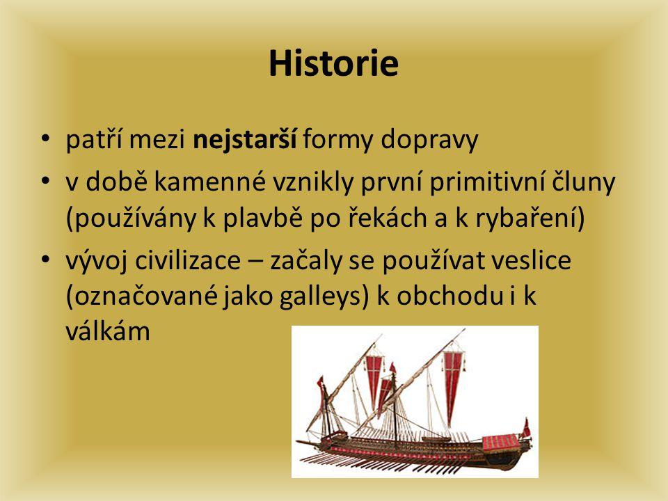 Historie patří mezi nejstarší formy dopravy v době kamenné vznikly první primitivní čluny (používány k plavbě po řekách a k rybaření) vývoj civilizace – začaly se používat veslice (označované jako galleys) k obchodu i k válkám
