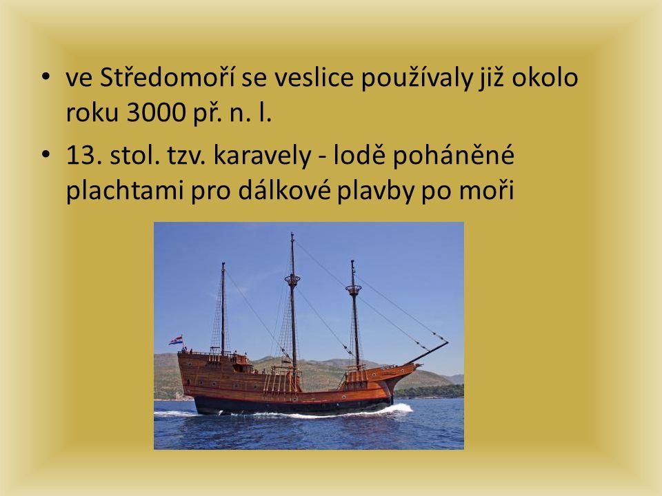 ve Středomoří se veslice používaly již okolo roku 3000 př. n. l. 13. stol. tzv. karavely - lodě poháněné plachtami pro dálkové plavby po moři