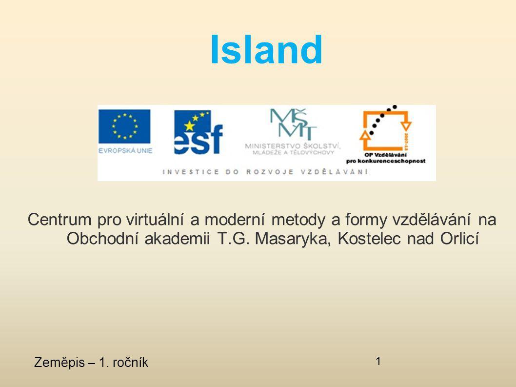 Centrum pro virtuální a moderní metody a formy vzdělávání na Obchodní akademii T.G. Masaryka, Kostelec nad Orlicí Zeměpis – 1. ročník 1 Island