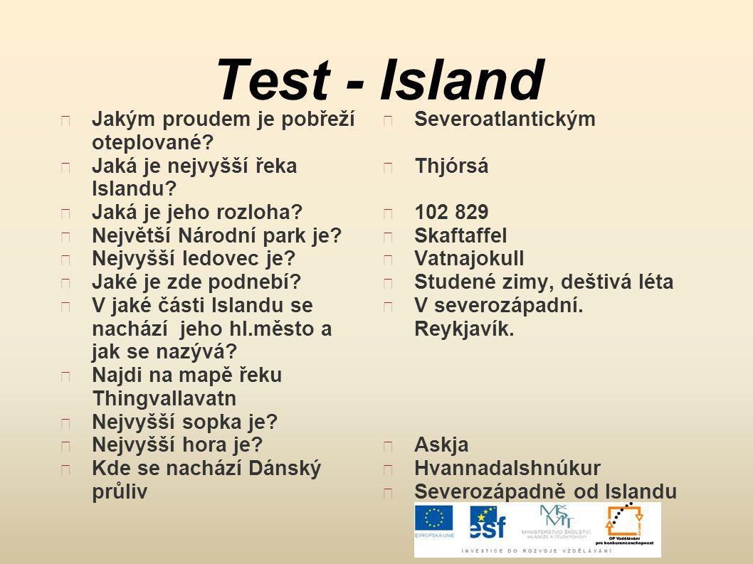 Test - Island Jakým proudem je pobřeží oteplované? Jaká je nejvyšší řeka Islandu? Jaká je jeho rozloha? Největší Národní park je? Nejvyšší ledovec je?