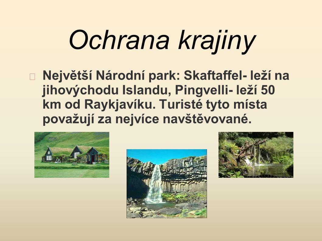 Ochrana krajiny Největší Národní park: Skaftaffel- leží na jihovýchodu Islandu, Pingvelli- leží 50 km od Raykjavíku. Turisté tyto místa považují za ne