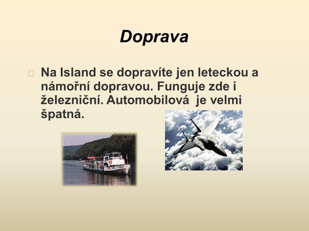 Doprava Na Island se dopravíte jen leteckou a námořní dopravou. Funguje zde i železniční. Automobilová je velmi špatná.