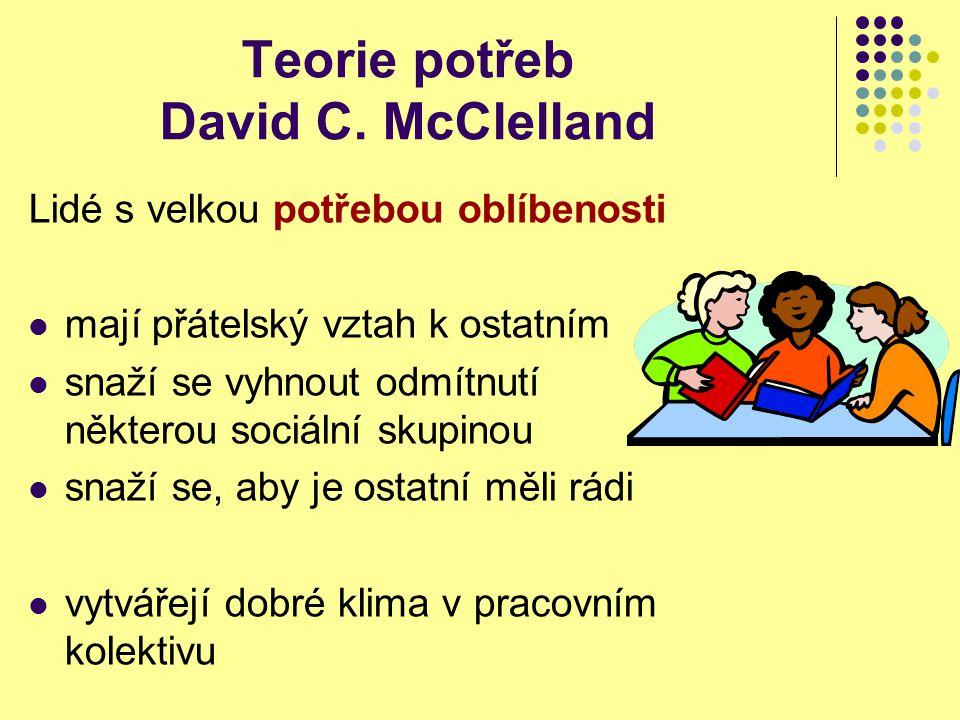 Teorie potřeb David C. McClelland Lidé s velkou potřebou oblíbenosti mají přátelský vztah k ostatním snaží se vyhnout odmítnutí některou sociální skup
