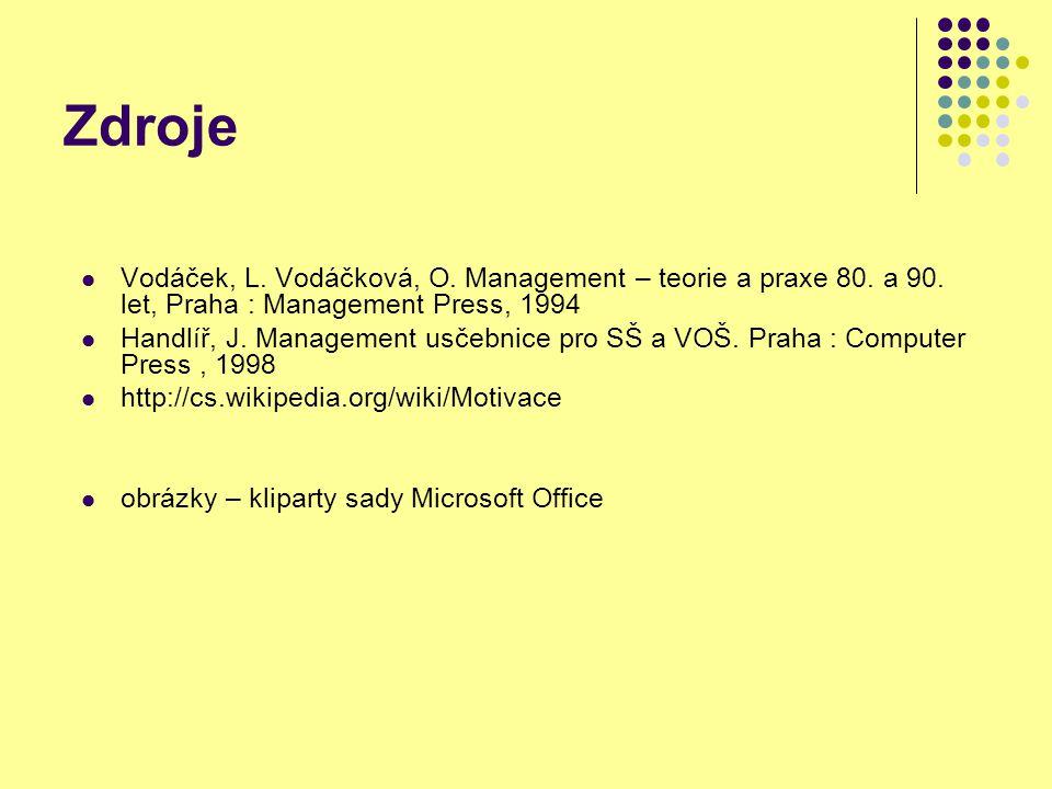 Zdroje Vodáček, L. Vodáčková, O. Management – teorie a praxe 80. a 90. let, Praha : Management Press, 1994 Handlíř, J. Management usčebnice pro SŠ a V