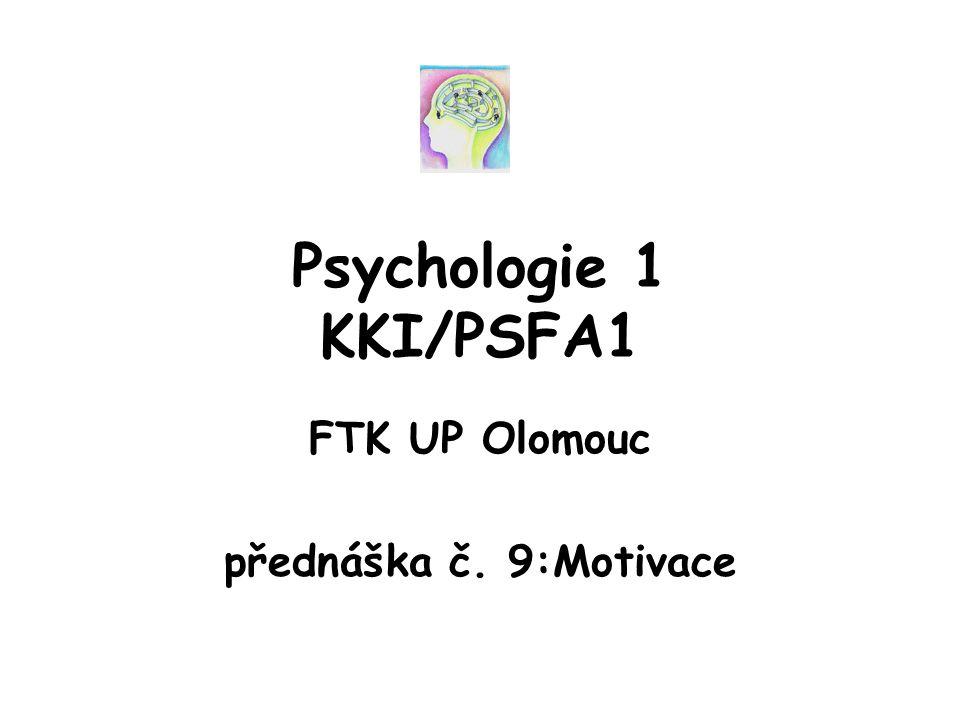 Psychologie 1 KKI/PSFA1 FTK UP Olomouc přednáška č. 9:Motivace