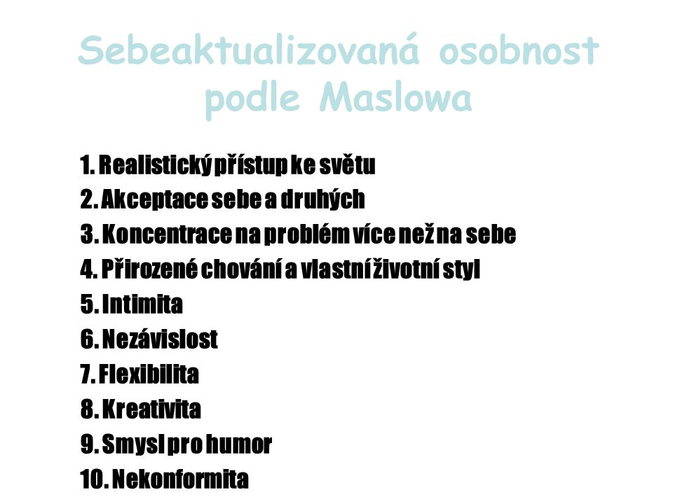 Sebeaktualizovaná osobnost podle Maslowa 1.Realistický přístup ke světu 2.