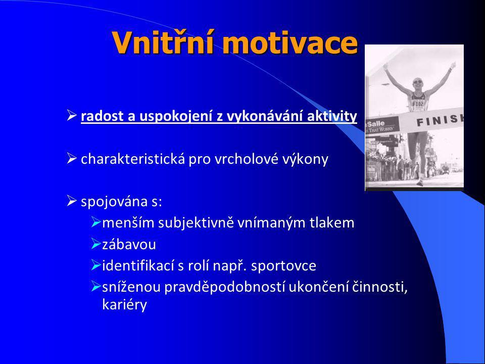Vnitřní motivace  radost a uspokojení z vykonávání aktivity  charakteristická pro vrcholové výkony  spojována s:  menším subjektivně vnímaným tlakem  zábavou  identifikací s rolí např.