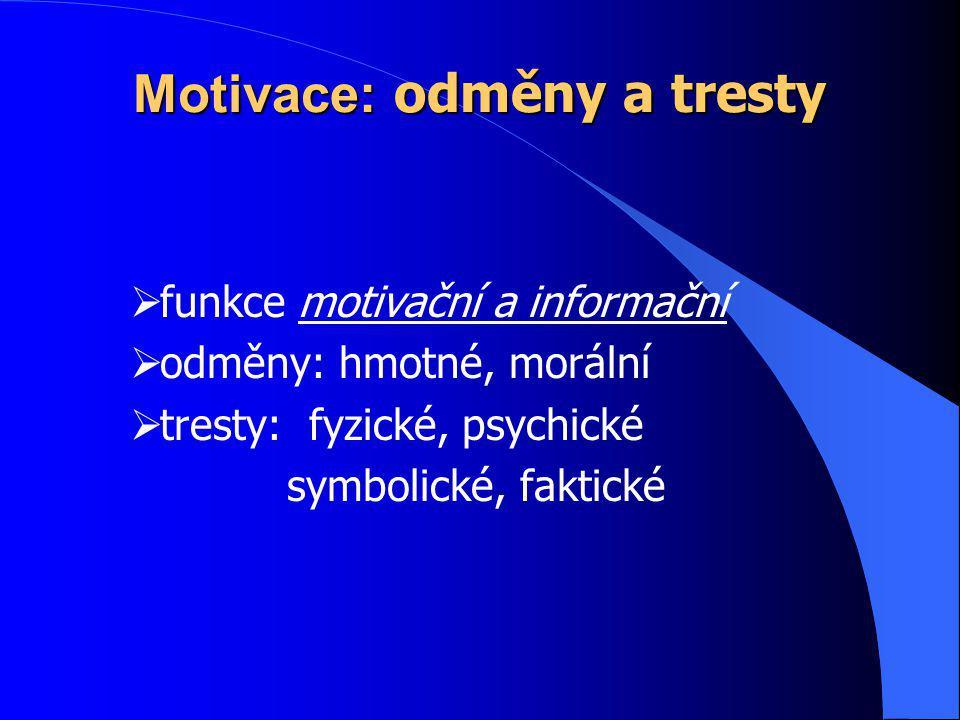 Motivace: odměny a tresty  funkce motivační a informační  odměny: hmotné, morální  tresty: fyzické, psychické symbolické, faktické