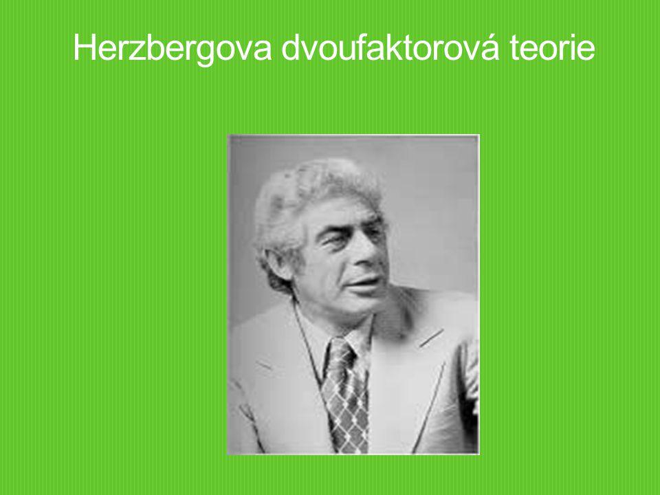  vhodně doplňuje Maslowovu hierarchickou teorii potřeb a systémové teorie  Herzberg chápe motivaci jako motivaci odvést lepší práci, nikoliv pouze přiměřenou práci.
