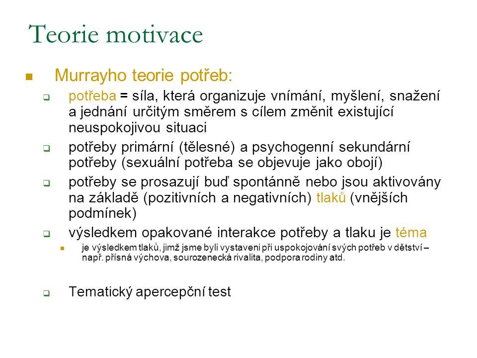 Teorie motivace Murrayho teorie potřeb:  potřeba = síla, která organizuje vnímání, myšlení, snažení a jednání určitým směrem s cílem změnit existujíc
