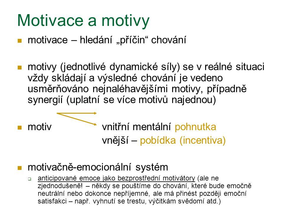 """Motivace a motivy motivace – hledání """"příčin chování motivy (jednotlivé dynamické síly) se v reálné situaci vždy skládají a výsledné chování je vedeno usměrňováno nejnaléhavějšími motivy, případně synergií (uplatní se více motivů najednou) motivvnitřní mentální pohnutka vnější – pobídka (incentiva) motivačně-emocionální systém  anticipované emoce jako bezprostřední motivátory (ale ne zjednodušeně."""