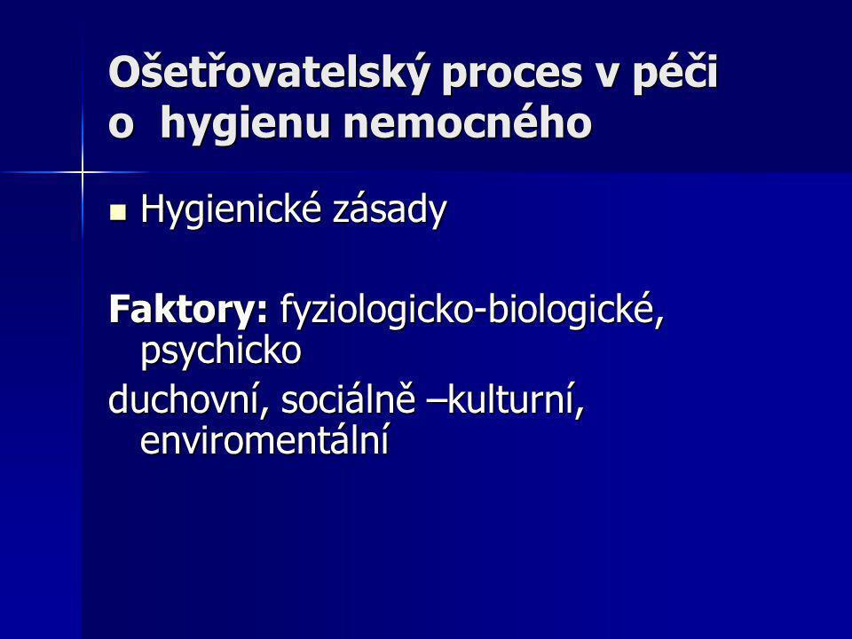 Ošetřovatelský proces v péči o hygienu nemocného Hygienické zásady Hygienické zásady Faktory: fyziologicko-biologické, psychicko duchovní, sociálně –k