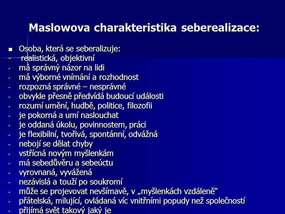 Maslowova charakteristika seberealizace: Osoba, která se seberalizuje: Osoba, která se seberalizuje: - realistická, objektivní - má správný názor na l