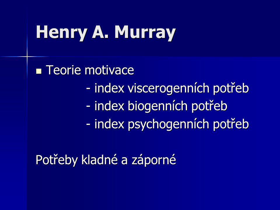 Henry A. Murray Teorie motivace Teorie motivace - index viscerogenních potřeb - index viscerogenních potřeb - index biogenních potřeb - index biogenní