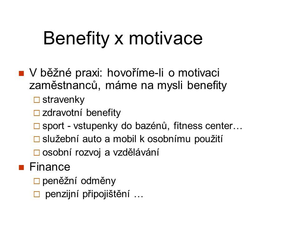 Benefity x motivace V běžné praxi: hovoříme-li o motivaci zaměstnanců, máme na mysli benefity  stravenky  zdravotní benefity  sport - vstupenky do