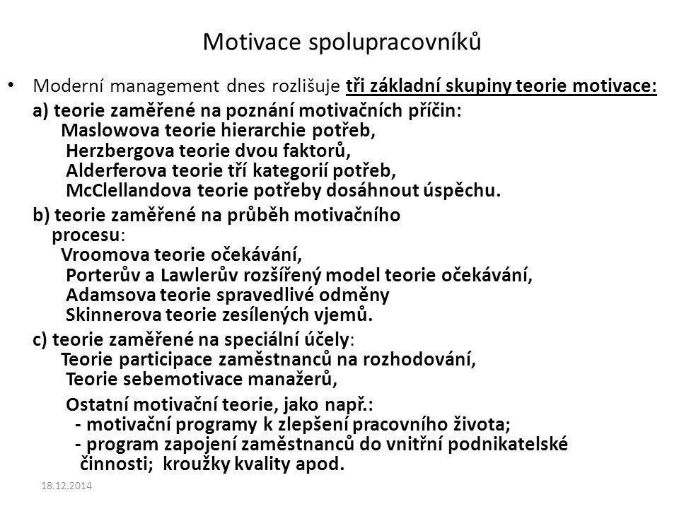 Motivace spolupracovníků Moderní management dnes rozlišuje tři základní skupiny teorie motivace: a) teorie zaměřené na poznání motivačních příčin: Mas