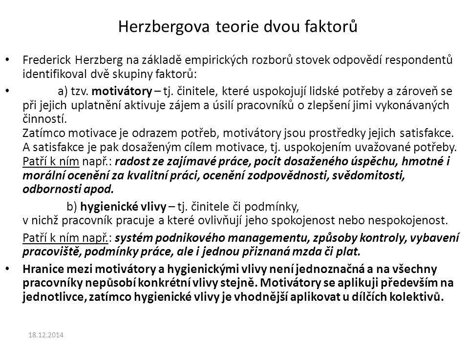 Herzbergova teorie dvou faktorů Frederick Herzberg na základě empirických rozborů stovek odpovědí respondentů identifikoval dvě skupiny faktorů: a) tz