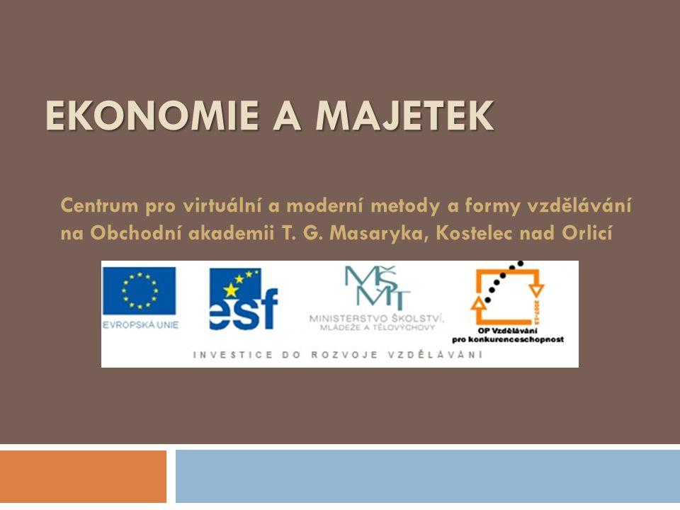EKONOMIE A MAJETEK Centrum pro virtuální a moderní metody a formy vzdělávání na Obchodní akademii T. G. Masaryka, Kostelec nad Orlicí