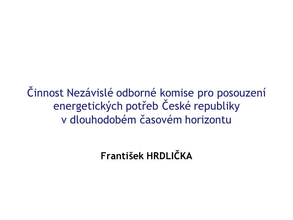 Činnost Nezávislé odborné komise pro posouzení energetických potřeb České republiky v dlouhodobém časovém horizontu František HRDLIČKA