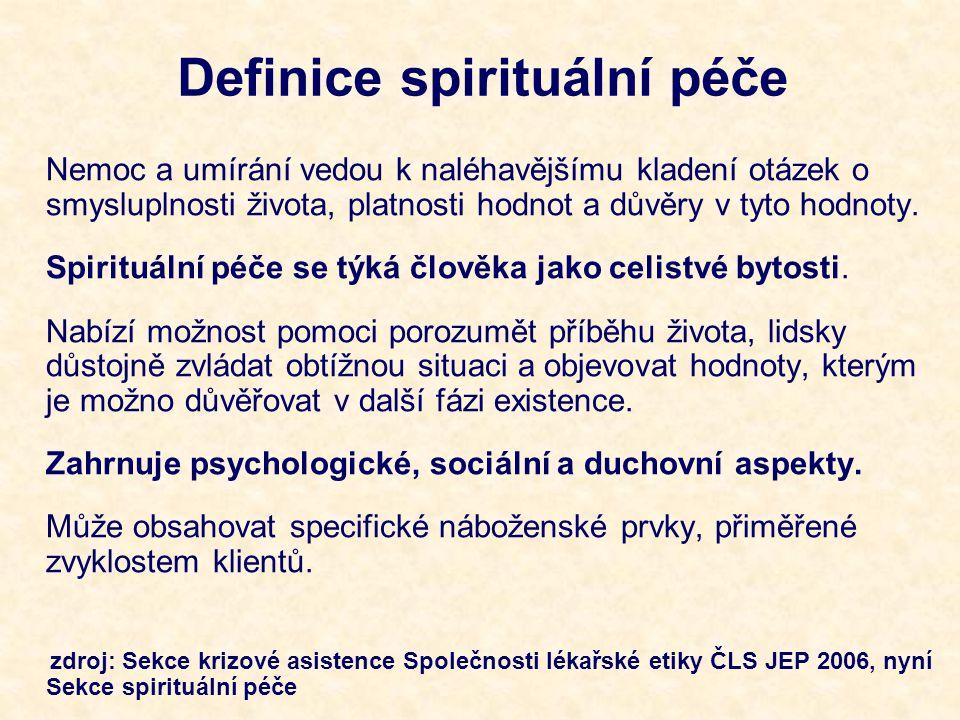 Definice spirituální péče Nemoc a umírání vedou k naléhavějšímu kladení otázek o smysluplnosti života, platnosti hodnot a důvěry v tyto hodnoty.
