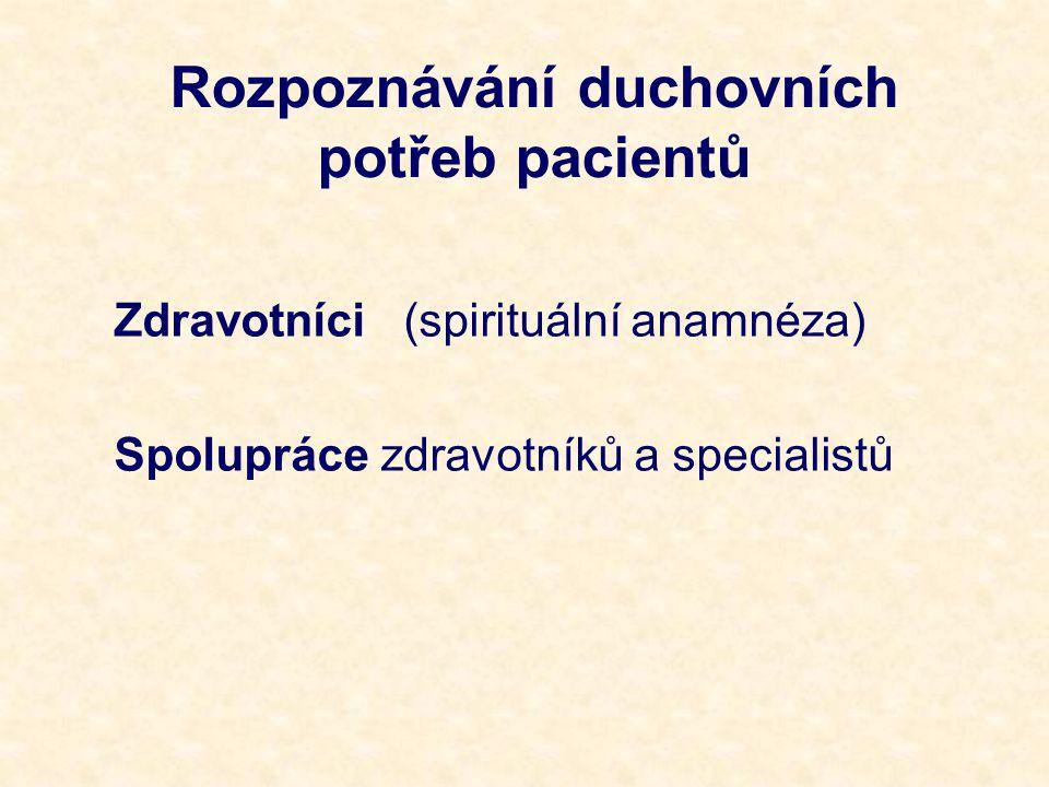 Rozpoznávání duchovních potřeb pacientů Zdravotníci (spirituální anamnéza) Spolupráce zdravotníků a specialistů