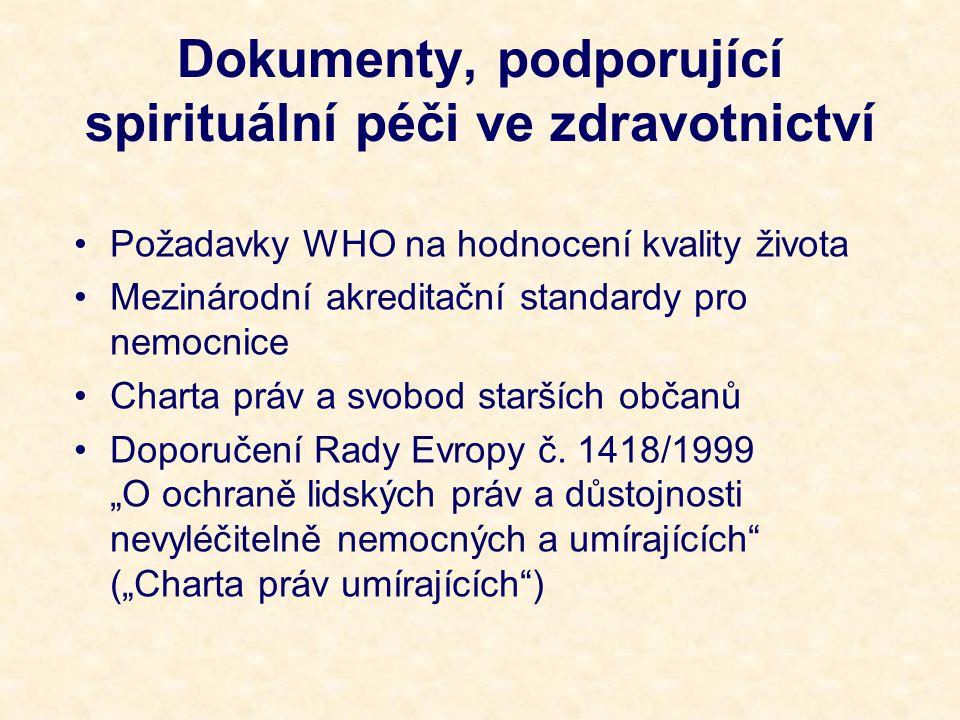 Dokumenty, podporující spirituální péči ve zdravotnictví Požadavky WHO na hodnocení kvality života Mezinárodní akreditační standardy pro nemocnice Charta práv a svobod starších občanů Doporučení Rady Evropy č.