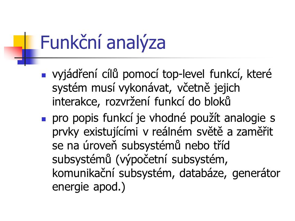 Funkční analýza vyjádření cílů pomocí top-level funkcí, které systém musí vykonávat, včetně jejich interakce, rozvržení funkcí do bloků pro popis funk
