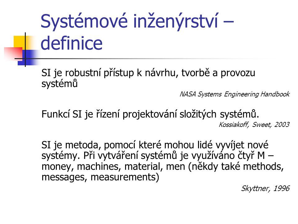 Systémové inženýrství – definice SI je robustní přístup k návrhu, tvorbě a provozu systémů NASA Systems Engineering Handbook Funkcí SI je řízení proje