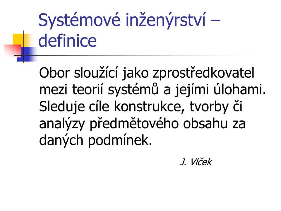 Systémové inženýrství – definice Obor sloužící jako zprostředkovatel mezi teorií systémů a jejími úlohami. Sleduje cíle konstrukce, tvorby či analýzy