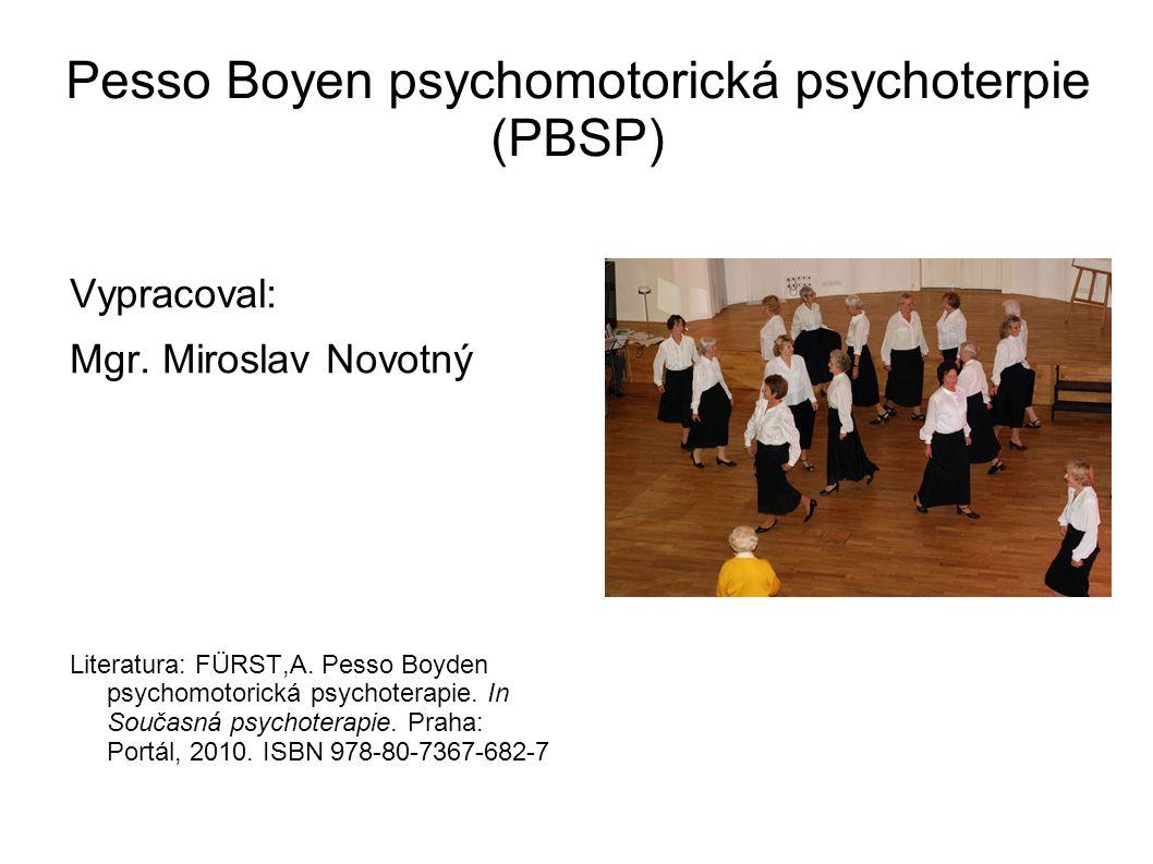 Vypracoval: Mgr. Miroslav Novotný Literatura: FÜRST,A. Pesso Boyden psychomotorická psychoterapie. In Současná psychoterapie. Praha: Portál, 2010. ISB