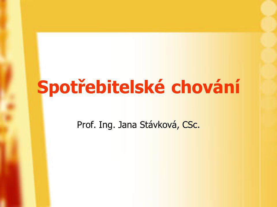 Spotřebitelské chování Prof. Ing. Jana Stávková, CSc.