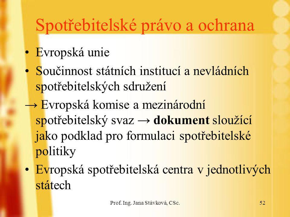 Prof. Ing. Jana Stávková, CSc.52 Spotřebitelské právo a ochrana Evropská unie Součinnost státních institucí a nevládních spotřebitelských sdružení → E