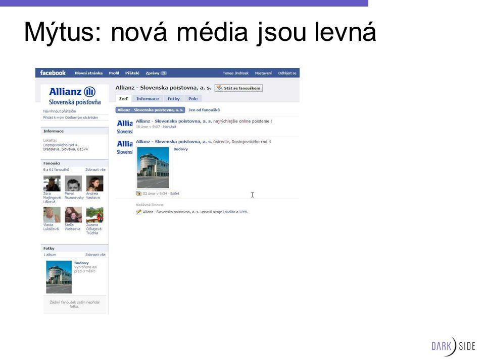 Mýtus: nová média jsou levná Každá kvalitně vytvořená a především udržovaná věc něco stojí… Příklad komerční prezentace na Facebooku profilu, který je